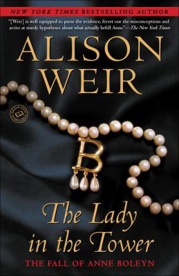 The Lady in the Tower: The Fall of Anne Boleyn 9780771087677
