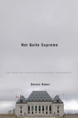 Not Quite Supreme: The Courts and Coordinate Constitutional Interpretation 9780773536814