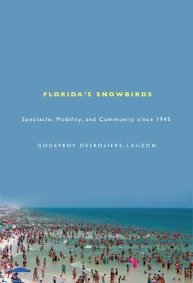 Florida's Snowbirds: Spectacle, Mobility, and Community Since 1945 9780773538542