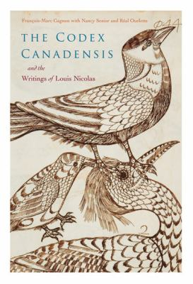 The Codex Canadensis and the Writings of Louis Nicolas: The Natural History of the New World, Histoire Naturelle Des Indes Occidentales 9780773538764