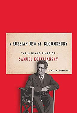 A Russian Jew of Bloomsbury: The Life and Times of Samuel Koteliansky 9780773538993