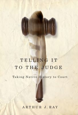 Telling It to the Judge: Taking Native History to Court 9780773539525