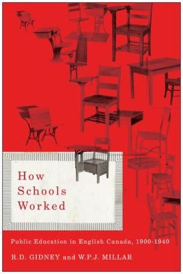 How Schools Worked: Public Education in English Canada, 1900-1940 9780773539532