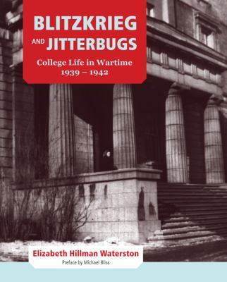 Blitzkrieg and Jitterbugs: College Life in Wartime, 1939-1942 9780773539761