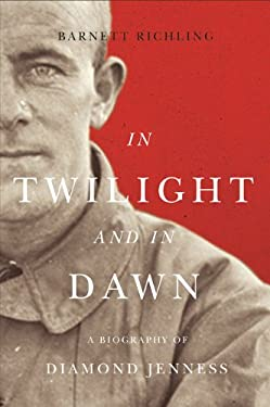 In Twilight and in Dawn: A Biography of Diamond Jenness 9780773539815
