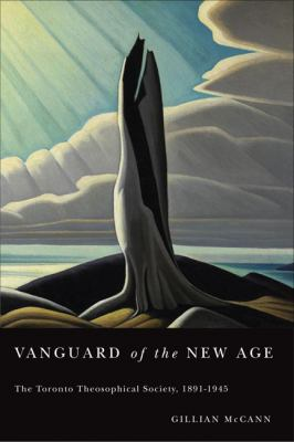 Vanguard of the New Age: The Toronto Theosophical Society, 1891-1945 9780773539983