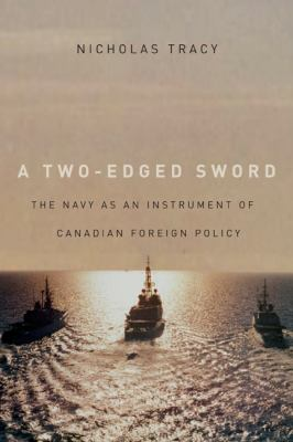 A Two-Edged Sword: The Navy as an Instrument of Canadian Foreign Policy 9780773540514