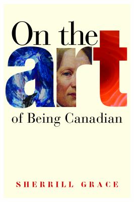 On the Art of Being Canadian 9780774815796