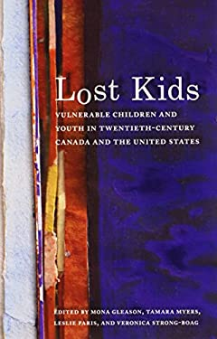 Lost Kids: Vulnerable Children and Youth in Twentieth-Century Canada and the United States 9780774816878