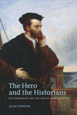 The Hero and the Historians: Historiography and the Uses of Jacques Cartier 9780774817424