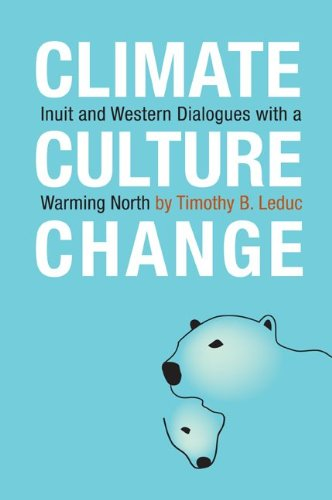Climate, Culture, Change: Inuit and Western Dialogues with a Warming North 9780776607504