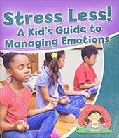 Stress Less!: A Kid's Guide to Managing Emotions (Healthy Habits for a Lifetime) 22820905