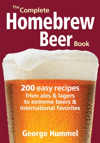 The Complete Homebrew Beer Book: 200 Easy Recipes from Ales and Lagers to Extreme Beers & International Favorites 9780778802686