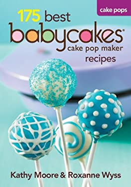 175 Best Babycakes Cake Pop Maker Recipes 9780778802976
