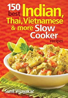 150 Best Indian, Thai, Vietnamese and More Slow Cooker Recipes 9780778804048