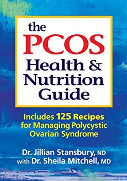 The Pcos Health and Nutrition Guide: Includes 125 Recipes for Managing Polycystic Ovarian Syndrome 9780778804055