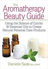 The Aromatherapy Beauty Guide: Using the Science of Carrier and Essential Oils to Create Natural Personal Care Products 23620575