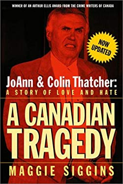 A Canadian Tragedy (Revised): Joann and Colin Thatcher: A Story of Love and Hate (Revised) 9780771080593