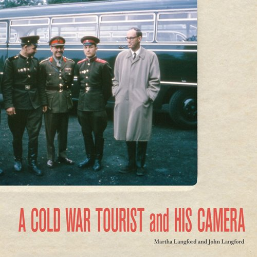 A Cold War Tourist and His Camera 9780773538214