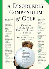 A Disorderly Compendium of Golf: Wisdom, Folly, Rules, Truths, Trivia, and More 3003470