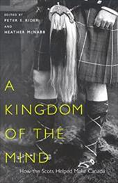 A Kingdom of the Mind: The Scots Helped Make Canada