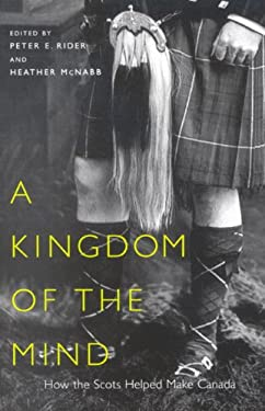 A Kingdom of the Mind: The Scots Helped Make Canada 9780773529908
