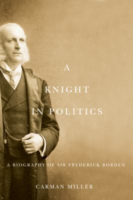 A Knight in Politics: A Biography of Sir Frederick Borden 9780773537309