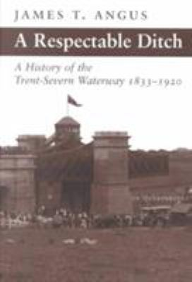 Respectable Ditch : A History of the Trent Severn Waterway, 1833-1920