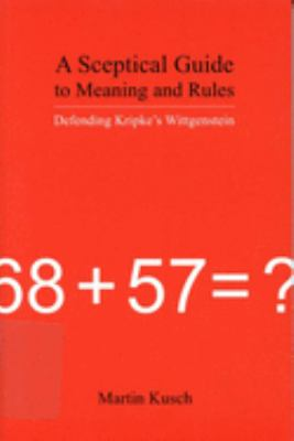 A Sceptical Guide to Meaning and Rules: Defending Kripke's Wittgenstein 9780773531673