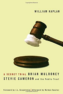 A Secret Trial: Brian Mulroney, Stevie Cameron, and the Public Trust 9780773528468