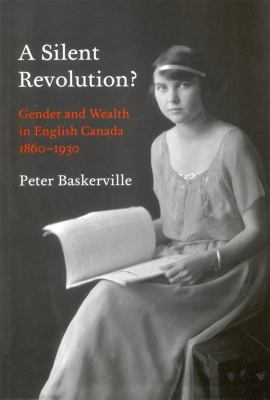 A Silent Revolution?: Gender and Wealth in English Canada, 1860-1930 9780773534704