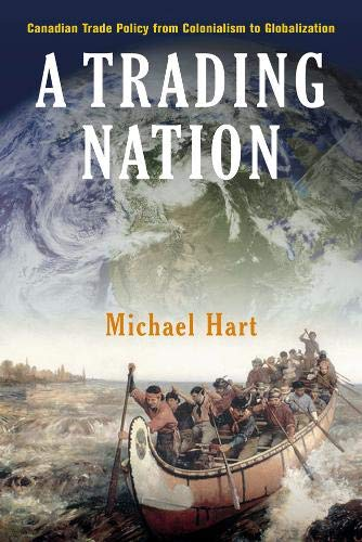 A Trading Nation: Canadian Trade Policy from Colonialism to Globalization 9780774808958