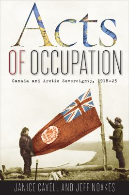 Acts of Occupation: Canada and Arctic Sovereignty, 1918-25 9780774818681