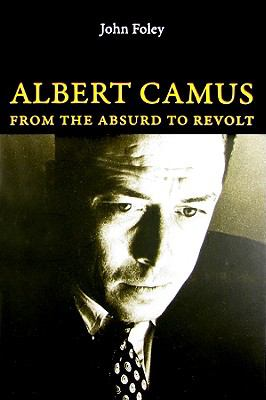 Albert Camus: From the Absurd to Revolt 9780773534674