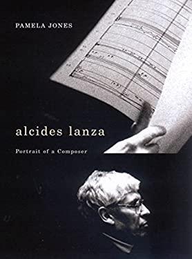 Alcides Lanza: Portrait of a Composer 9780773532649