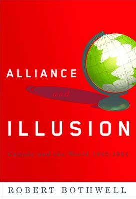 Alliance and Illusion: Canada and the World, 1945-1984 9780774813693