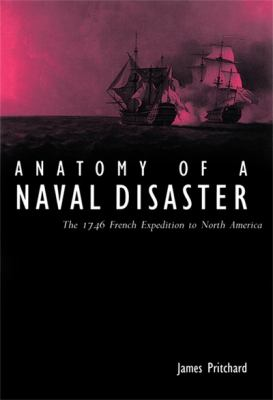 Anatomy of a Naval Disaster: The 1746 French Naval Expedition to North America 9780773513259