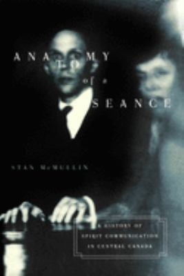 Anatomy of a Seance: A History of Spirit Communication in Central Canada 9780773527164
