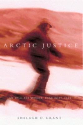 Arctic Justice: On Trial for Murder, Pond Inlet, 1923 9780773529298