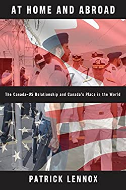 At Home and Abroad: The Canada-US Relationship and Canada's Place in the World 9780774817059