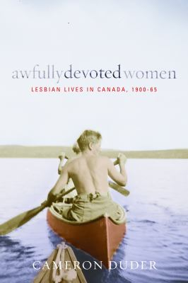 Awfully Devoted Women: Lesbian Lives in Canada, 1900-65 9780774817387