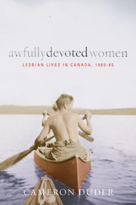 Awfully Devoted Women: Lesbian Lives in Canada, 1900-65 9780774817394