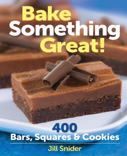 Bake Something Great!: 400 Bars, Squares & Cookies 9780778802815