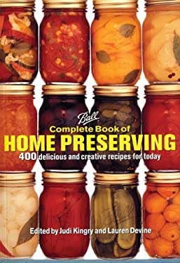 Ball Complete Book of Home Preserving: 400 Delicious and Creative Recipes for Today 9780778801399