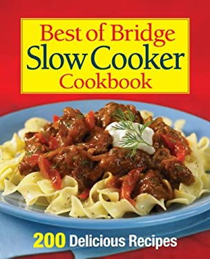 Best of Bridge Slow Cooker Cookbook: 200 Delicious Recipes 9780778804130