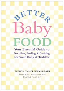 Better Baby Food: Your Essential Guide to Nutrition, Feeding and Cooking for All Babies and Toddlers 9780778800279