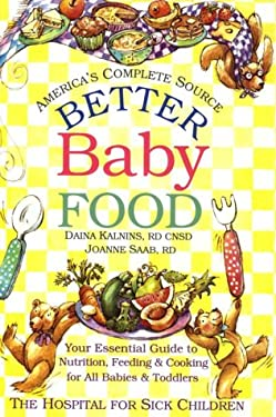 Better Baby Food: Your Essential Guide to Nutrition, Feeding and Cooking for All Babies and Toddlers 9780778800323