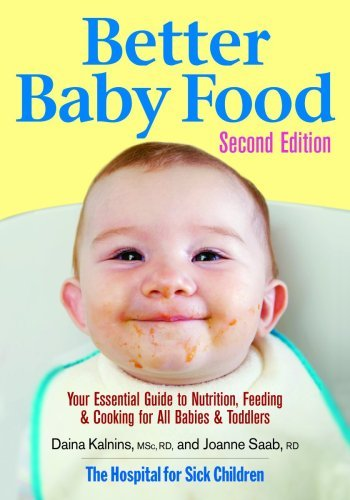 Better Baby Food: Your Essential Guide to Nutrition, Feeding & Cooking for All Babies & Toddlers 9780778801955