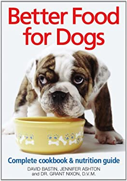 Better Food for Dogs: Complete Cookbook and Nutrition Guide 9780778804246