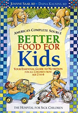 Better Food for Kids: Your Essential Guide to Nutrition for All Children from Age 2 to 6 9780778800484